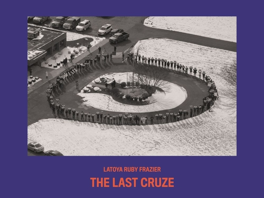 LaToya Ruby Frazier: The Last Cruze Cover Image