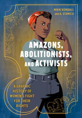 Amazons, Abolitionists, and Activists: A Graphic History of Women's Fight for Their Rights Cover Image