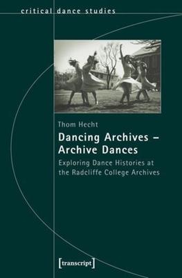 Dancing Archives--Archive Dances: Exploring Dance Histories at the Radcliffe College Archives (Critical Dance Studies #29) Cover Image