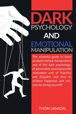 Dark Psychology and Emotional Manipulation: The essential guide to learn all about mental manipulation and of the dark psychology, of personality asso Cover Image