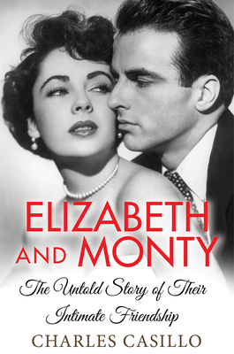 Elizabeth and Monty: The Untold Story of Their Intimate Friendship Cover Image