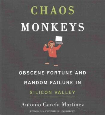 Chaos Monkeys: Obscene Fortune and Random Failure in Silicon Valley Cover Image