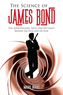 The Science of James Bond: The Super-Villains, Tech, and Spy-Craft Behind the Film and Fiction Cover Image