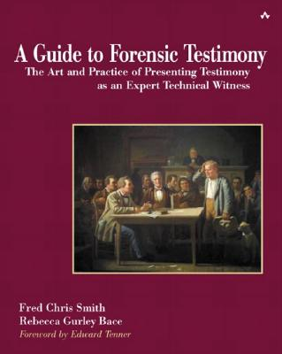 A Guide to Forensic Testimony: The Art and Practice of Presenting Testimony as an Expert Technical Witness Cover Image