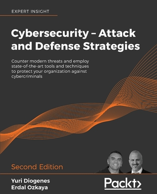 Cybersecurity - Attack and Defense Strategies - Second Edition: Counter modern threats and employ state-of-the-art tools and techniques to protect you Cover Image