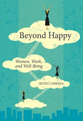 Beyond Happy: Women, Work, and Well-Being Cover Image
