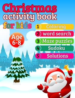 Christmas Activity Book for Kids age 6-8: all in one book santa snow man coloring, Word Search, Mazes, Sudoku Puzzles with Solutions (a fun activity b Cover Image