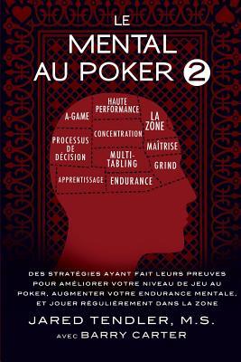Le Mental Au Poker 2: Des Stratégies Ayant Fait Leurs Preuves Pour Améliorer Votre Niveau De Jeu Au Poker, Augmenter Votre Endurance Mentale Cover Image