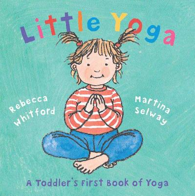 Little Yoga: A Toddler's First Book of Yoga Cover Image