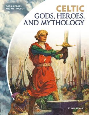 Celtic Gods, Heroes, and Mythology Cover Image