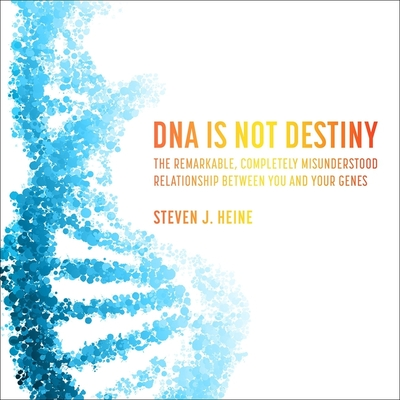 DNA Is Not Destiny Lib/E: The Remarkable, Completely Misunderstood Relationship Between You and Your Genes Cover Image