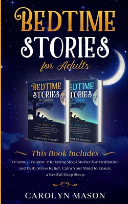 Bedtime Stories for Adults: This Book Includes: Volume 1, Volume 2: Relaxing Sleep Stories for Meditation and Daily Stress Relief. Calm Your Mind Cover Image