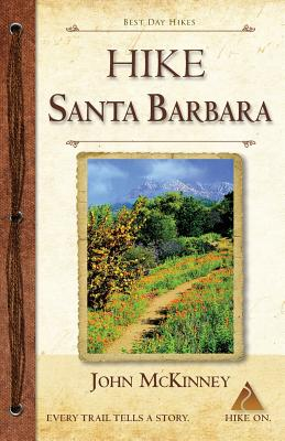 HIKE Santa Barbara: Best Day Hikes in the Canyons & Foothills, Beach Hikes, too! Cover Image
