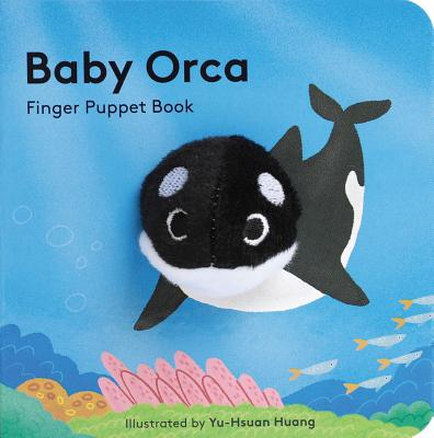 Baby Orca: Finger Puppet Book (Puppet Book for Babies, Baby Play Book, Interactive Baby Book) Cover Image