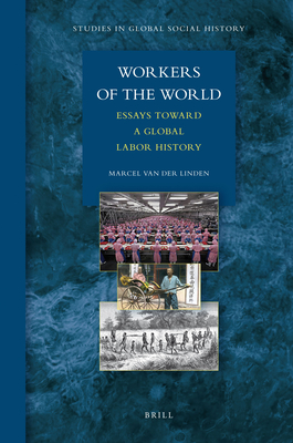 Workers of the World: Essays Toward a Global Labor History (Studies in Global Social History #1) Cover Image