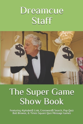 The Super Game Show Book: Featuring Alphabet$ Link, Crossword$ Search, Pop Quiz Ball Browse, & Times Square Quiz Message Games Cover Image