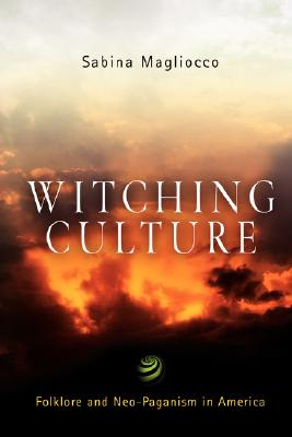 Witching Culture: Folklore and Neo-Paganism in America (Contemporary Ethnography) Cover Image