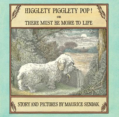 Higglety Pigglety Pop!: Or There Must Be More to Life Cover Image