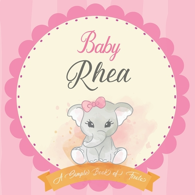 Baby Rhea A Simple Book of Firsts: First Year Baby Book a Perfect Keepsake Gift for All Your Precious First Year Memories Cover Image