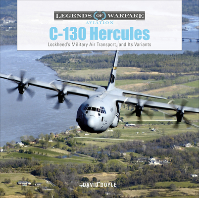 C-130 Hercules: Lockheed's Military Air Transport, and Its Variants (Legends of Warfare: Aviation #38) Cover Image