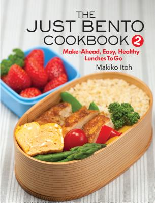 The Just Bento Cookbook 2: Make-Ahead, Easy, Healthy Lunches To Go Cover Image