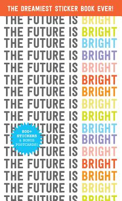 The Future Is Bright: The Dreamiest Sticker Book Ever! (Pipsticks+Workman) Cover Image