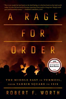 A Rage for Order: The Middle East in Turmoil, from Tahrir Square to ISIS Cover Image