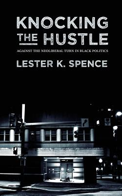 Knocking the Hustle: Against the Neoliberal Turn in Black Politics Cover Image