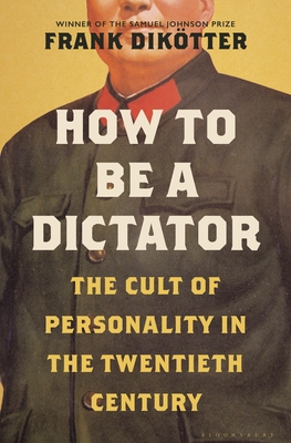 How to Be a Dictator: The Cult of Personality in the Twentieth Century Cover Image