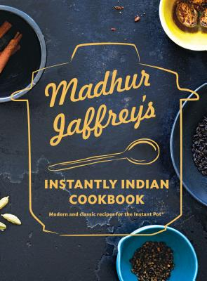 Madhur Jaffrey's Instantly Indian Cookbook: Modern and Classic Recipes for the Instant Pot® Cover Image
