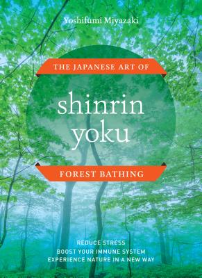 Shinrin Yoku: The Japanese Art of Forest Bathing Cover Image