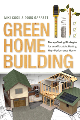 Green Home Building: Money-Saving Strategies for an Affordable, Healthy, High-Performance Home Cover Image