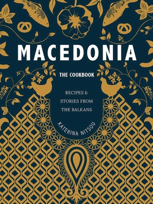 Macedonia: The Cookbook: Recipes and Stories from the Balkans Cover Image