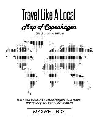 Travel Like a Local - Map of Copenhagen (Black and White Edition): The Most Essential Copenhagen (Denmark) Travel Map for Every Adventure Cover Image