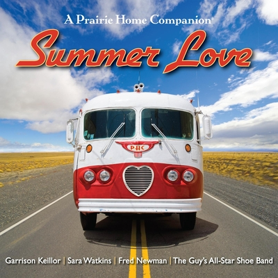 Summer Love: Garrison Keillor and the cast of A Prairie Home Companion Cover Image