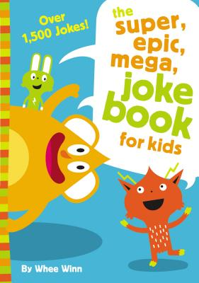 The Super, Epic, Mega Joke Book for Kids Cover Image