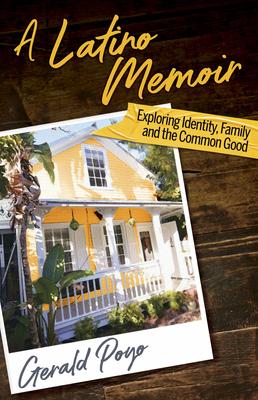 A Latino Memoir: Exploring Identity, Family and the Common Good Cover Image