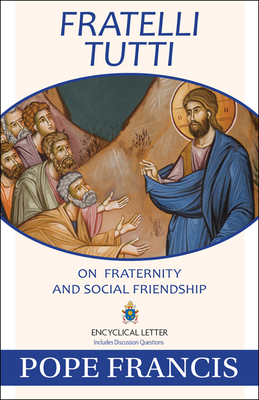 Fratelli Tutti: On Fraternity and Social Friendship Cover Image
