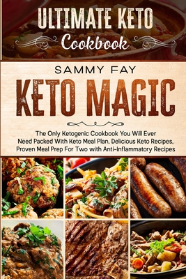 Ultimate Keto Cookbook: KETO MAGIC - The Only Ketogenic Cookbook You Will Ever Need Packed With Keto Meal Plan, Delicious Keto Recipes, Proven Cover Image
