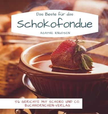 Das Beste für das Schokofondue: 56 Gerichte mit Schoko und Co. Cover Image