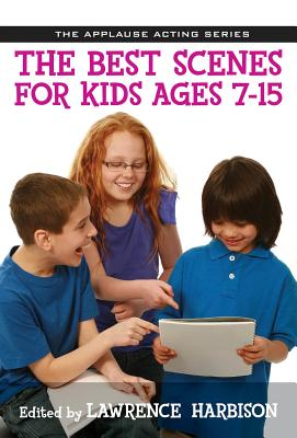 The Best Scenes for Kids Ages 7-15 (Applause Acting) Cover Image