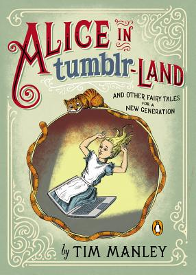 Alice in Tumblr-land: And Other Fairy Tales for a New Generation Cover Image