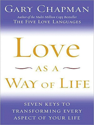 Love as a Way of Life: Seven Keys to Transforming Every Aspect of Your Life Cover Image