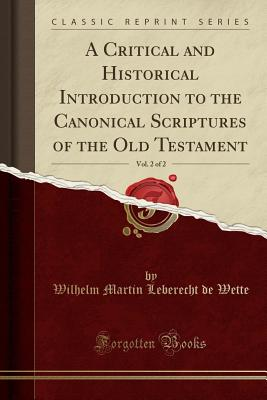 A Critical and Historical Introduction to the Canonical Scriptures of the Old Testament, Vol. 2 of 2 (Classic Reprint) Cover Image