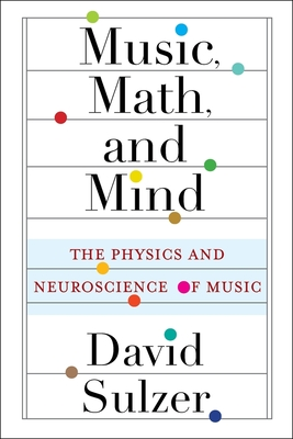 Music, Math, and Mind: The Physics and Neuroscience of Music