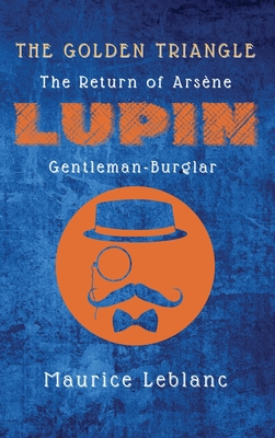The Golden Triangle: The Return of Arsène Lupin, Gentleman-Burglar Cover Image