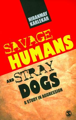 Savage Humans and Stray Dogs: A Study in Aggression Cover Image