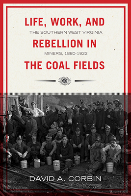 Life, Work, and Rebellion in the Coal Fields: The Southern West Virginia Miners, 1880-1922 2nd Edition (WEST VIRGINIA & APPALACHIA #16) Cover Image