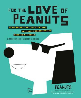 For the Love of Peanuts: Contemporary Artists Reimagine the Iconic Characters of Charles M. Schulz Cover Image