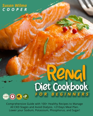 Renal Diet Cookbook for Beginners: Comprehensive Guide with 100+ Healthy Recipes to Manage All CKD Stages and Avoid Dialysis. +21Days Meal Plan. Lower cover